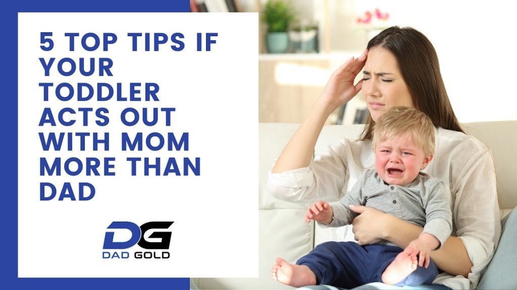 Why do toddlers act up more for mom than dad