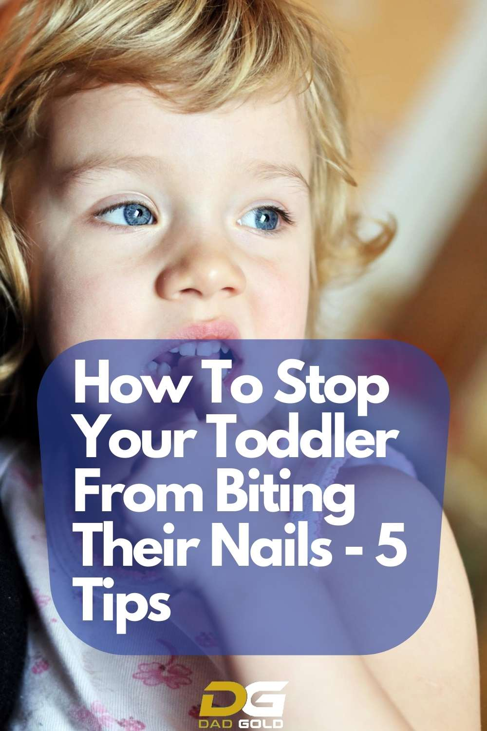 How To Stop Your Toddler From Biting Their Nails - 5 Tips - dadgold - parenting tips