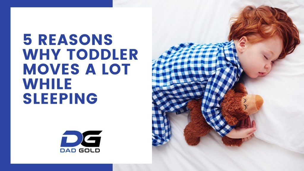 5 Reasons Why Toddler Moves A Lot While Sleeping