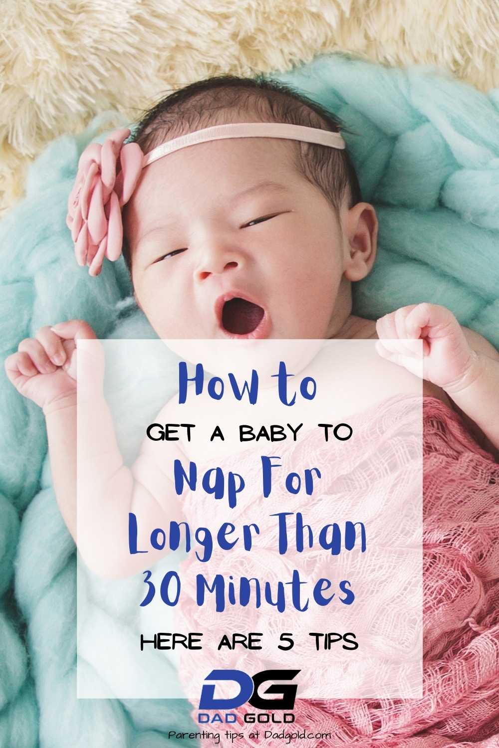 How to get a baby to nap for longer than 30 minutes