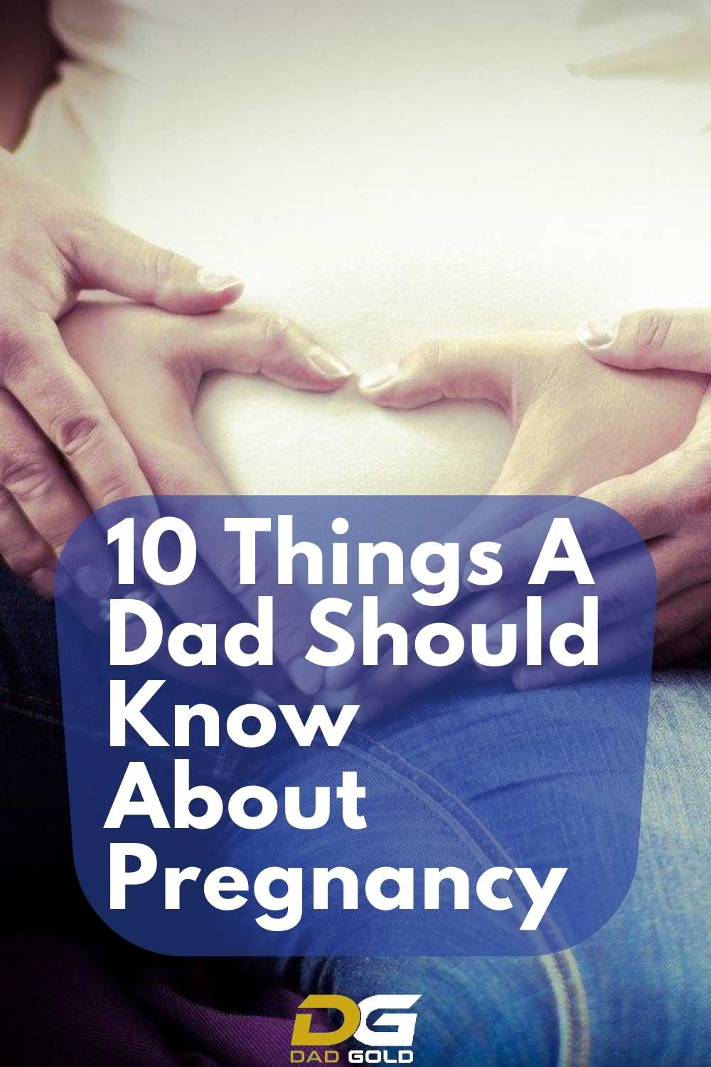 10 Things A Dad Should Know About Pregnancy