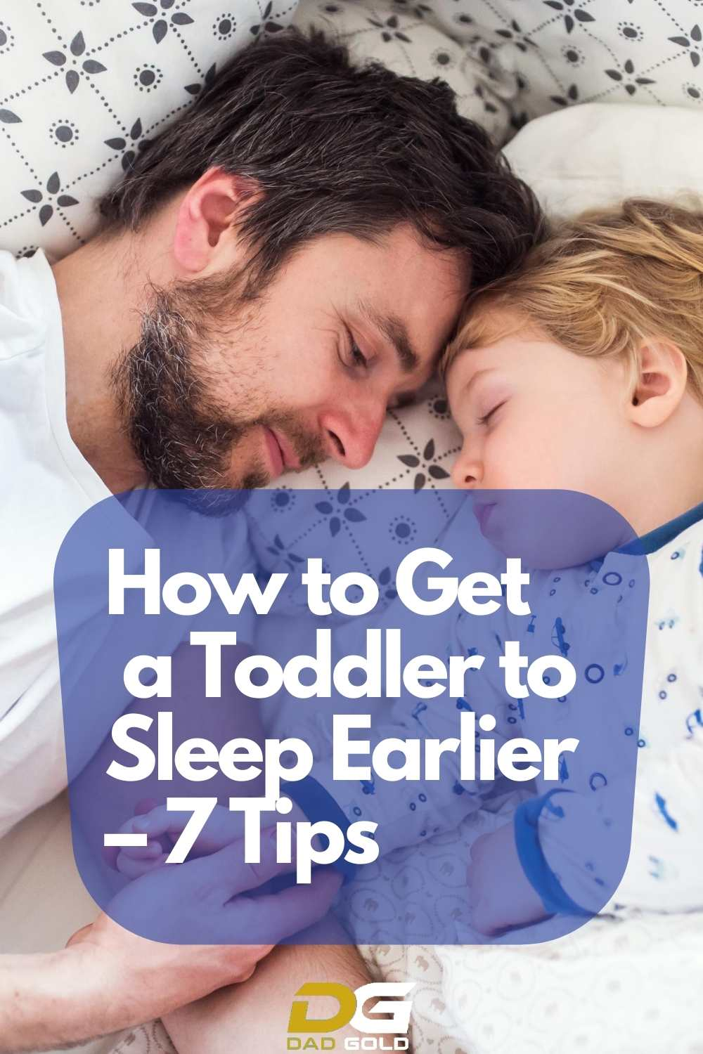 How To Get Toddler To Sleep Earlier – dadgold - parenting tips - toddler sleep