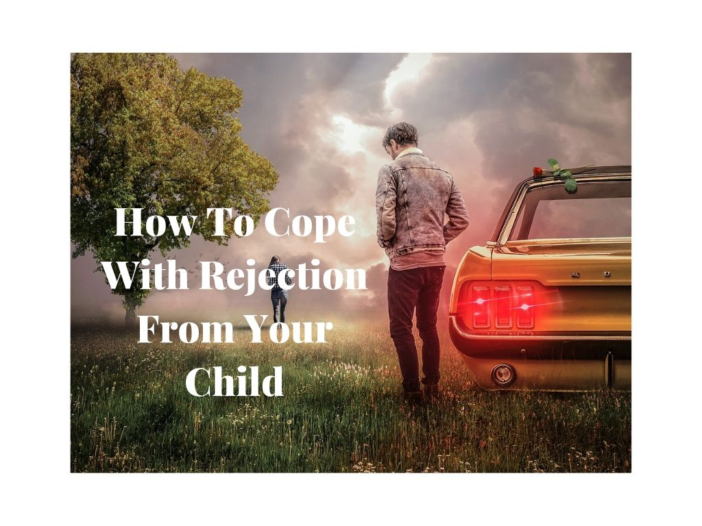 How To Cope With Rejection From Your Child