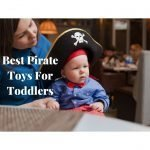 Best Pirate Toys For Toddlers, Me Hearties!