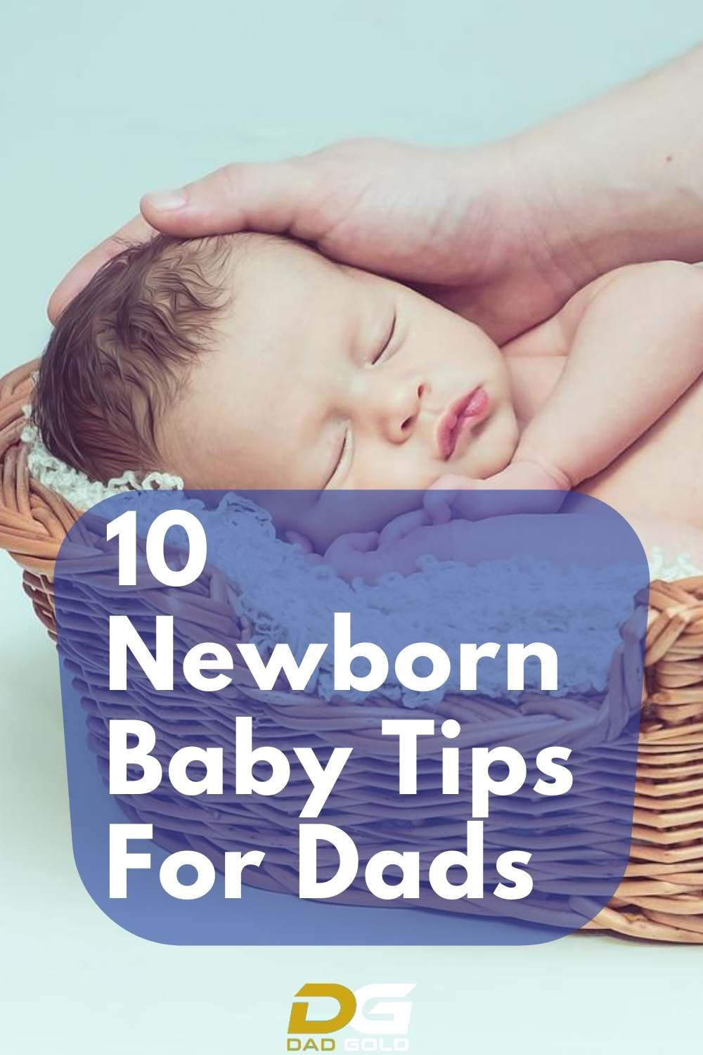 10 Newborn Baby Tips For Dads