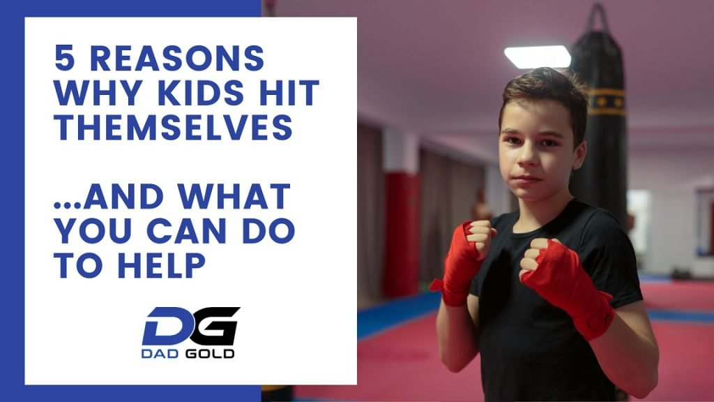 5 Reasons Why Kids Hit Themselves