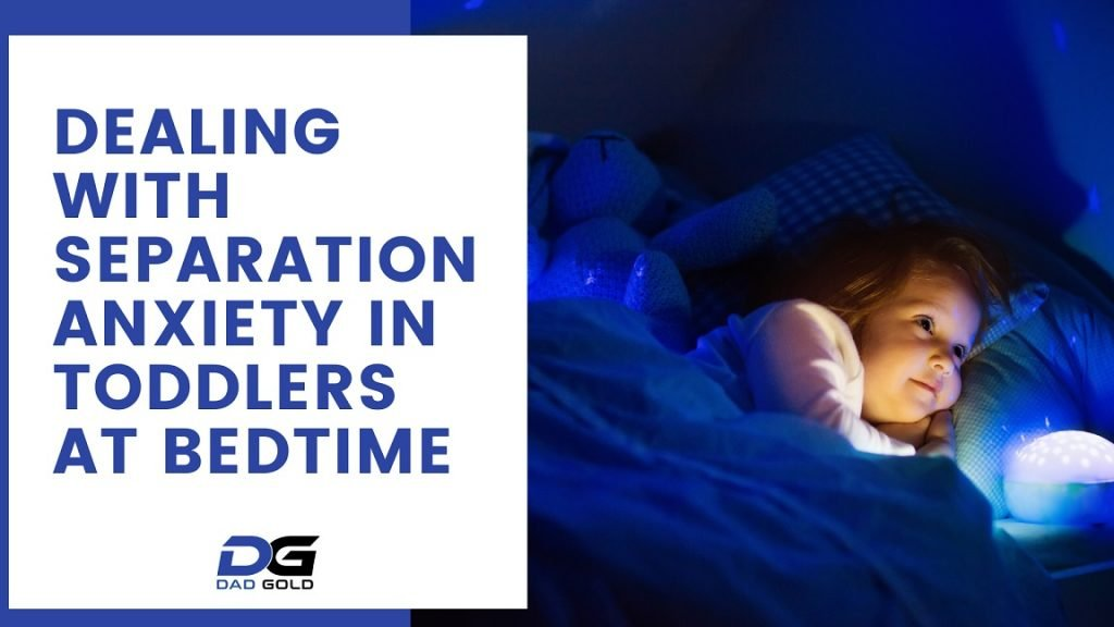 Dealing With Separation Anxiety In Toddlers At Bedtime