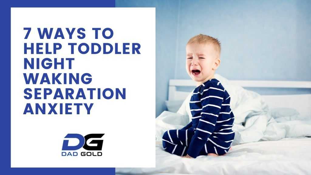 7 Ways To Help Toddler Night Waking Separation Anxiety