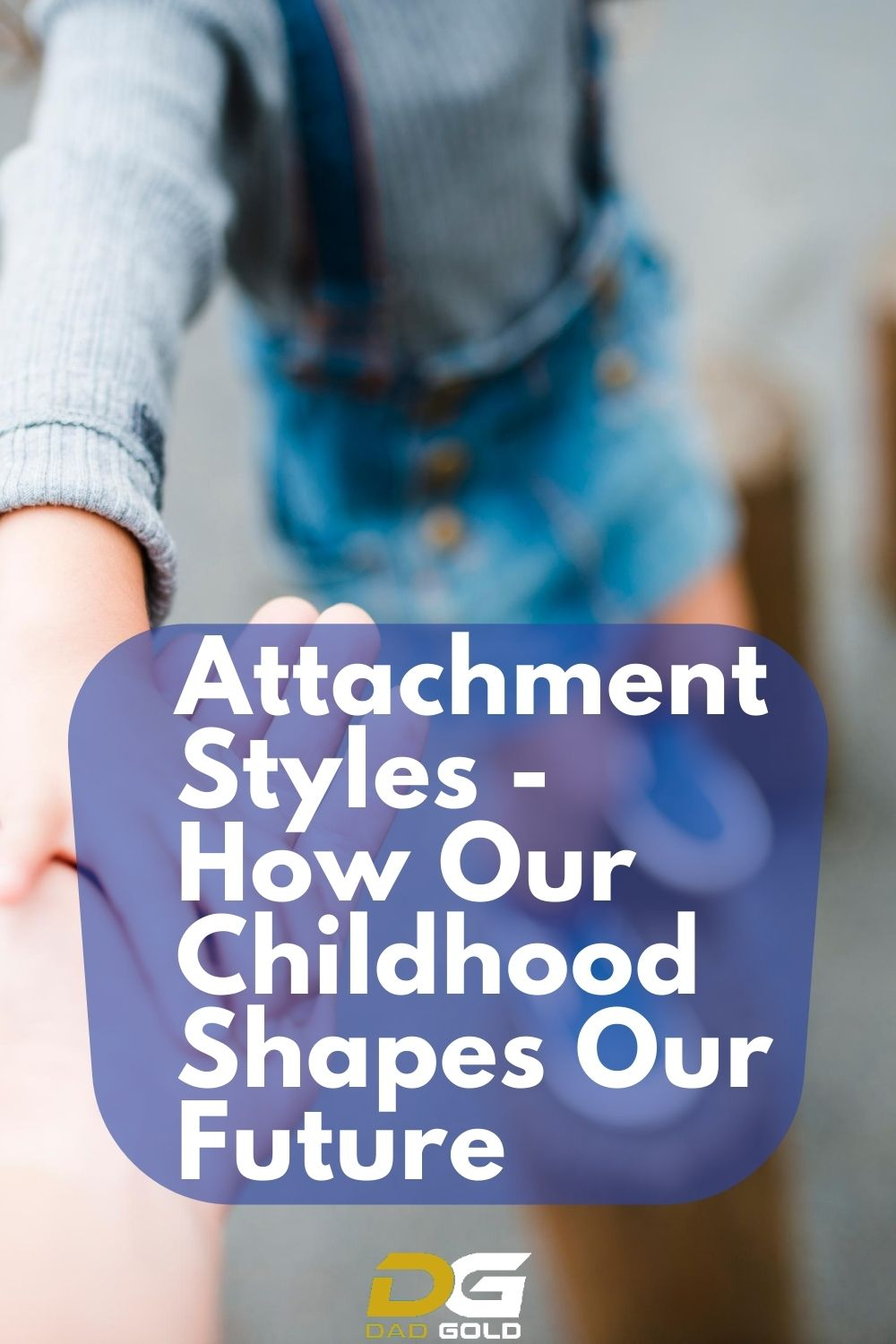 Attachment Styles - How Our Childhood Shapes Our Future