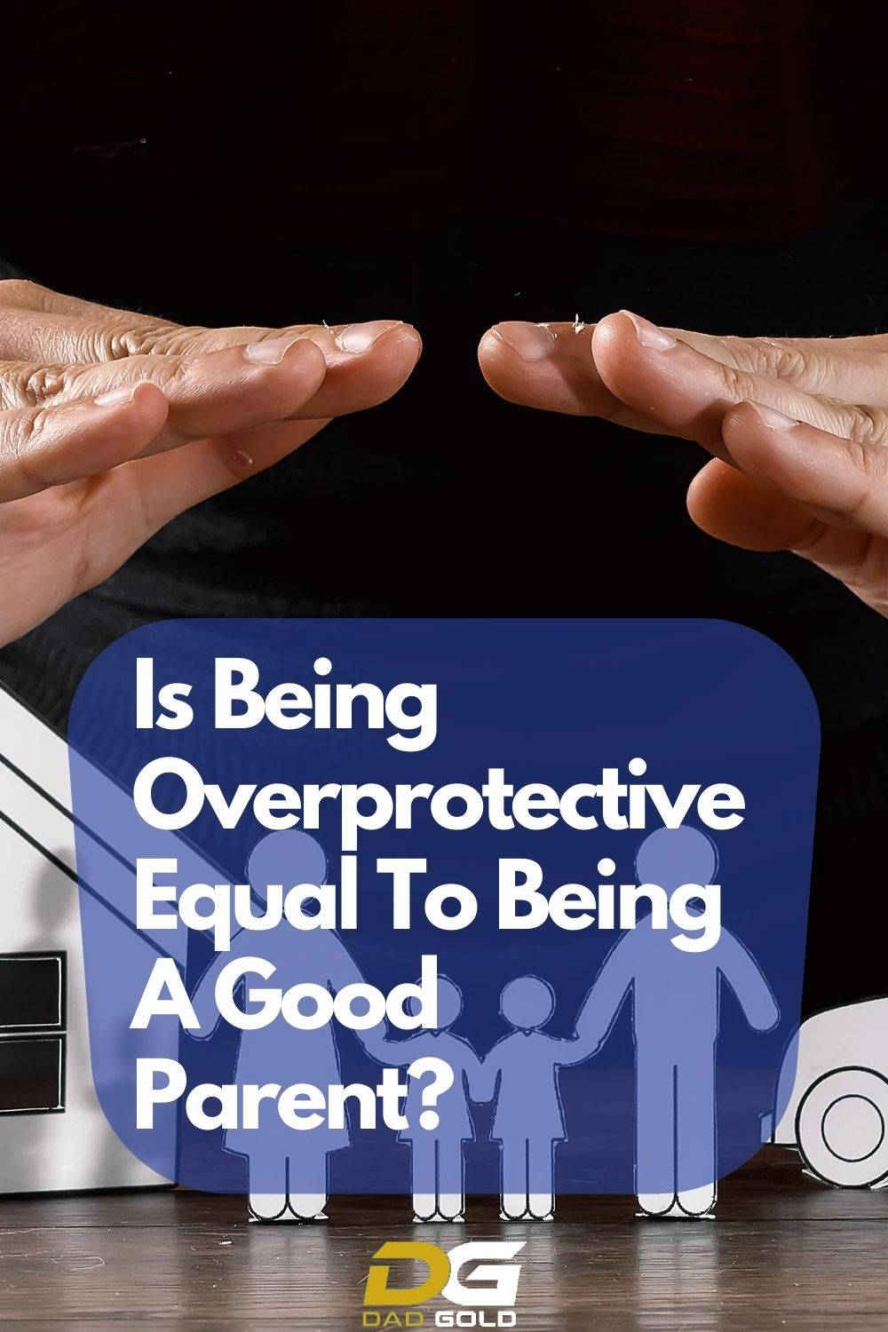 Is Being Overprotective Equal To Being A Good Parent