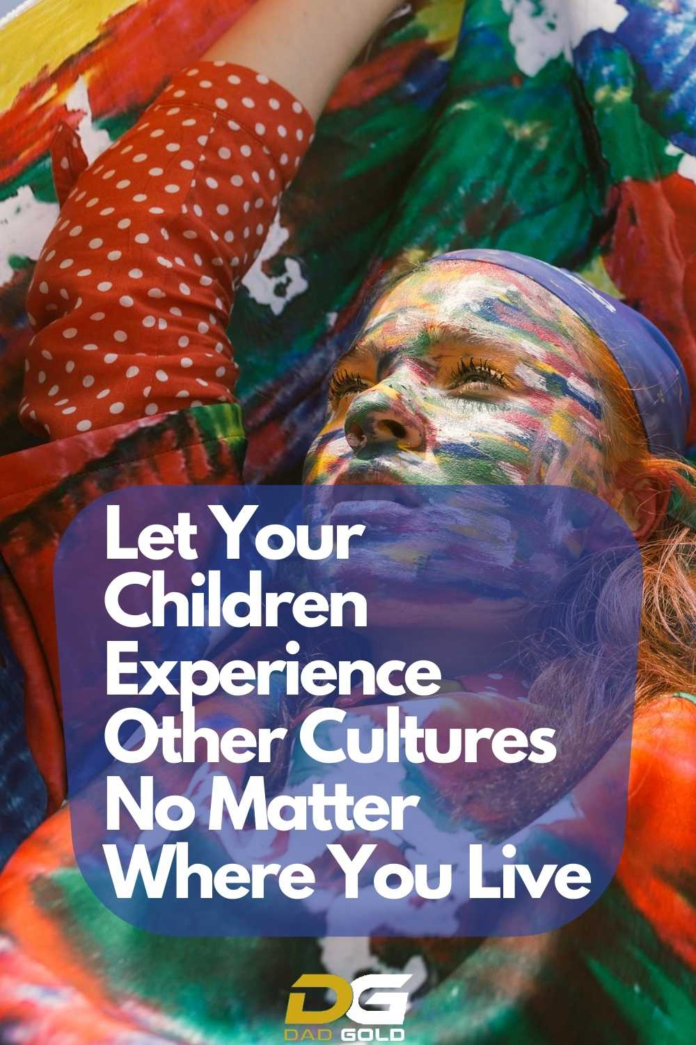 Let Your Children Experience Other Cultures No Matter Where You Live dadgold parenting