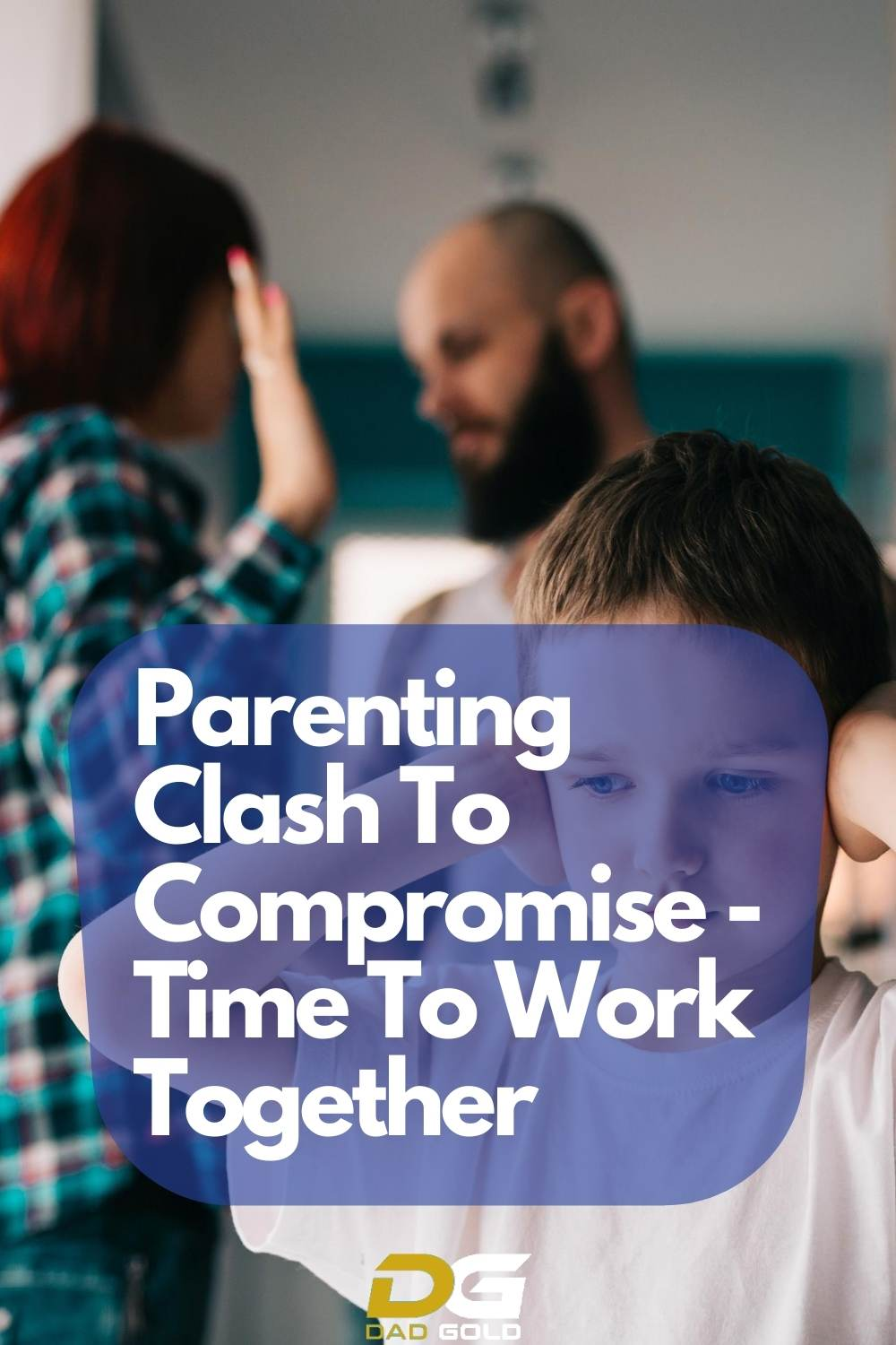 Parenting Clash To Compromise - Time To Work Together dadgold parenting tips