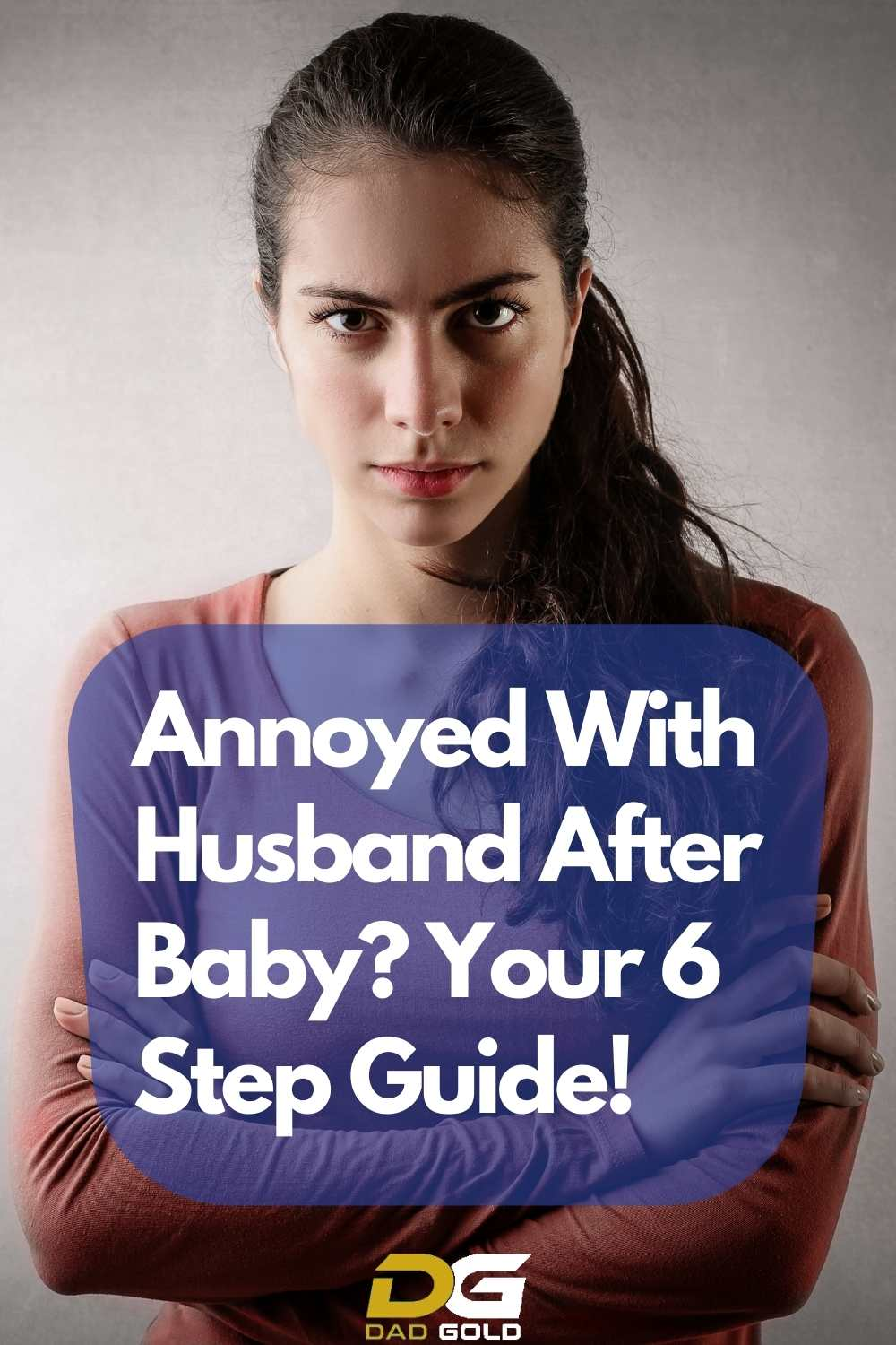 Annoyed With Husband After Baby_ Your 6 Step Guide! dadgold parenting tips