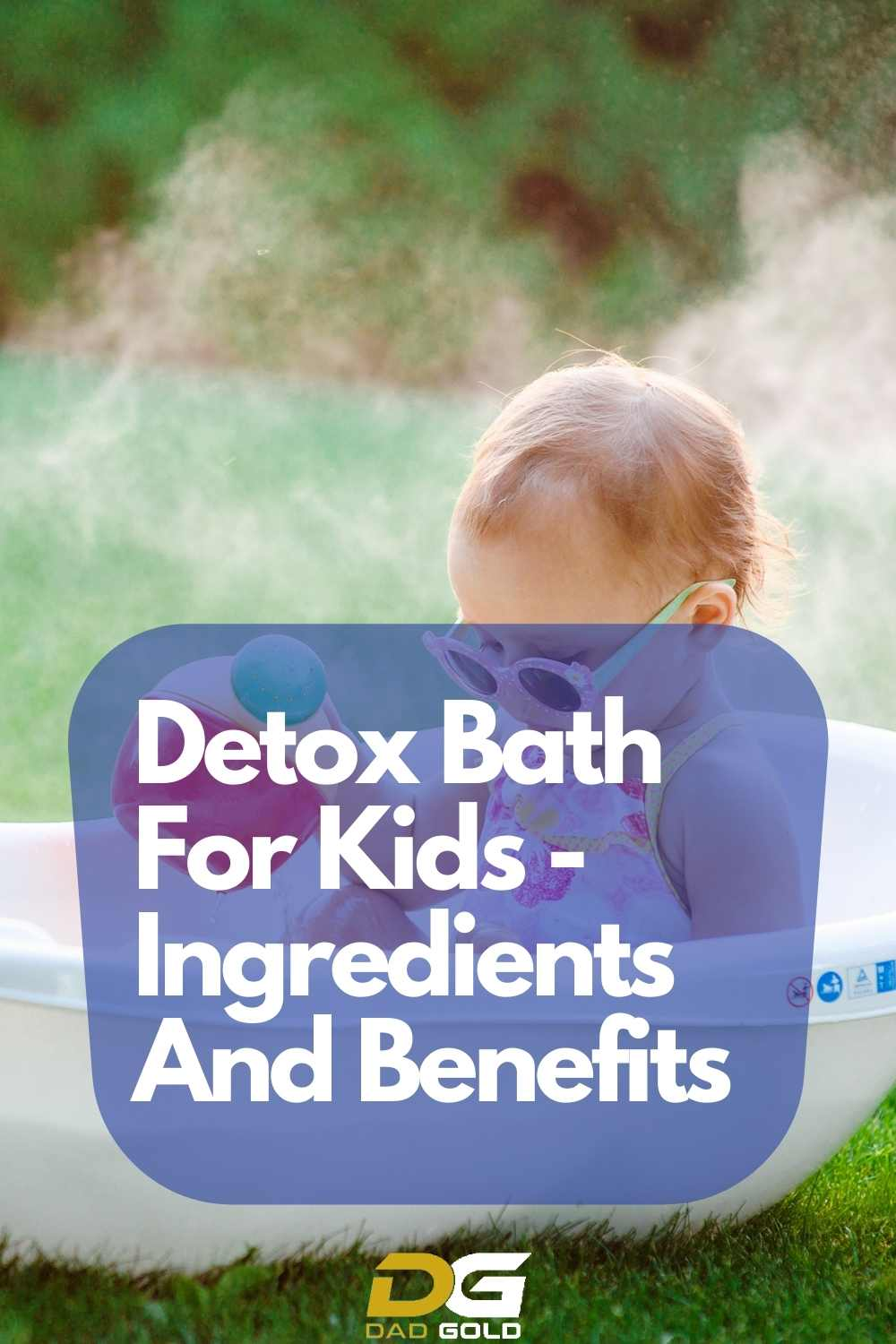 Detox Bath For Kids - ingredients And Benefits Dadgold Parenting Tips