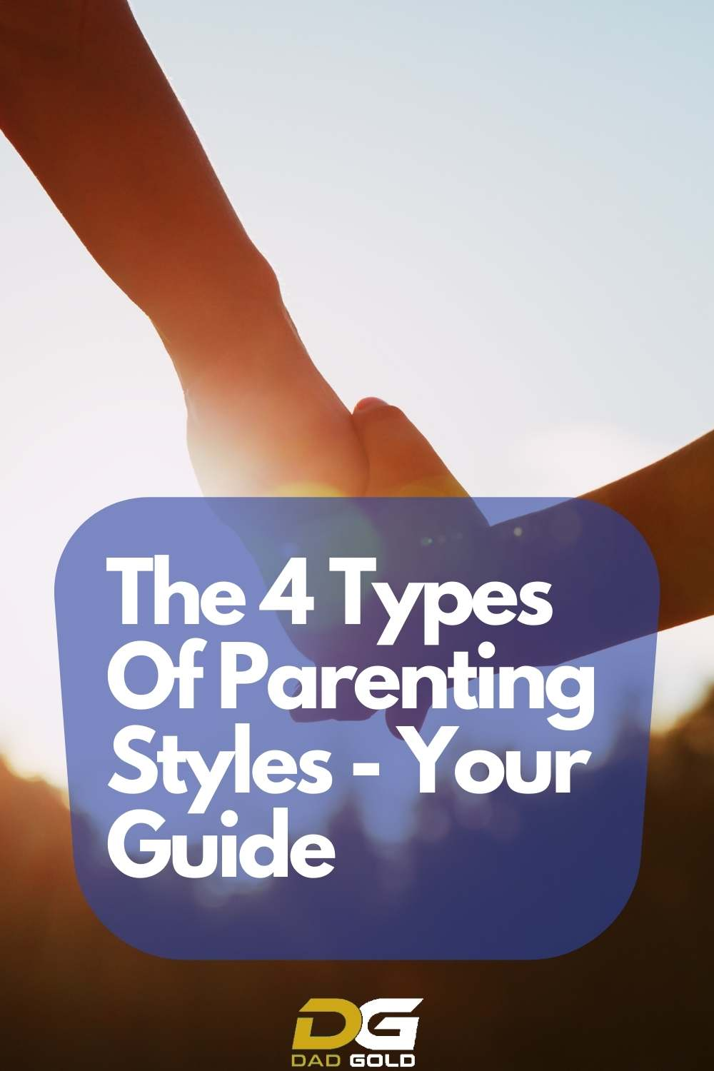 The 4 Types Of Parenting Styles - Your Guide
