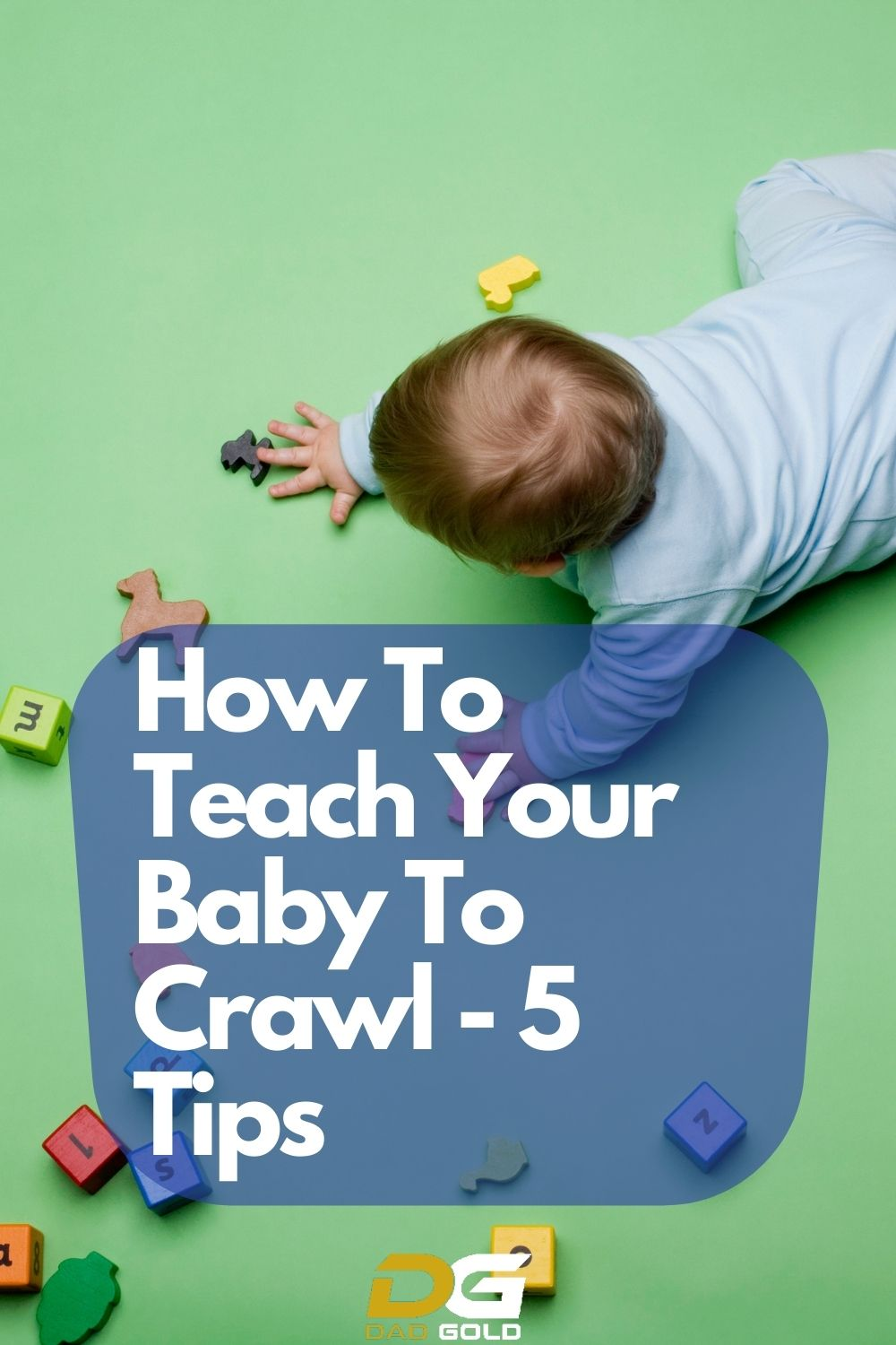 How To Teach Your Baby To Crawl - 5 Tips
