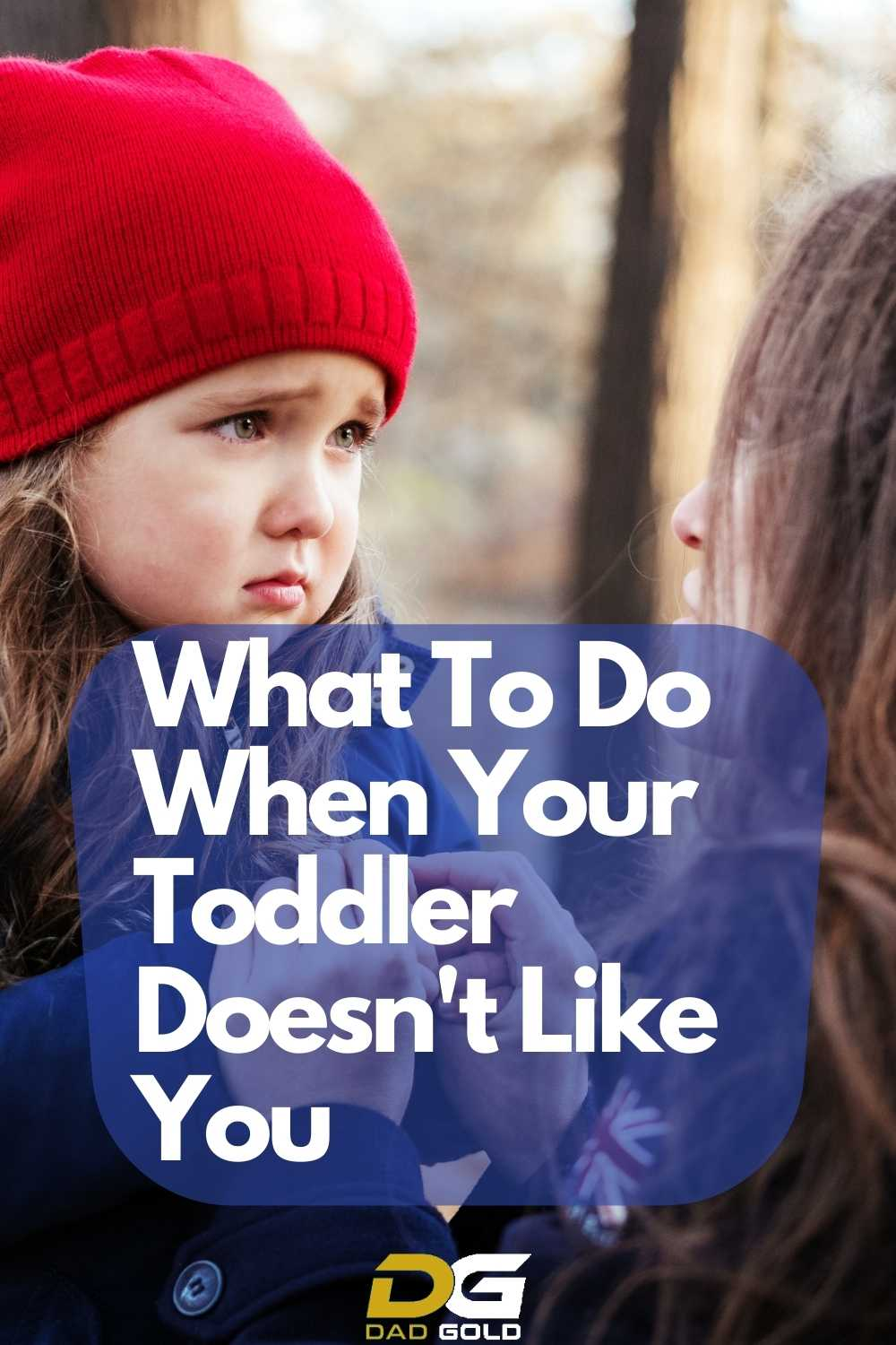 What To Do When Your Toddler Doesn't Like You