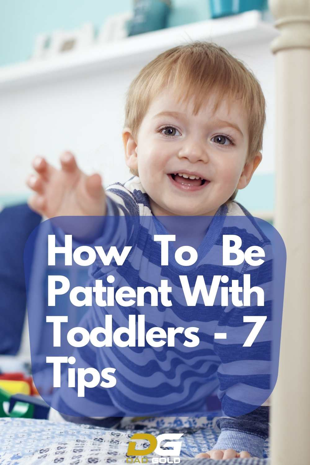 How To Be Patient With Toddlers - 7 Tips