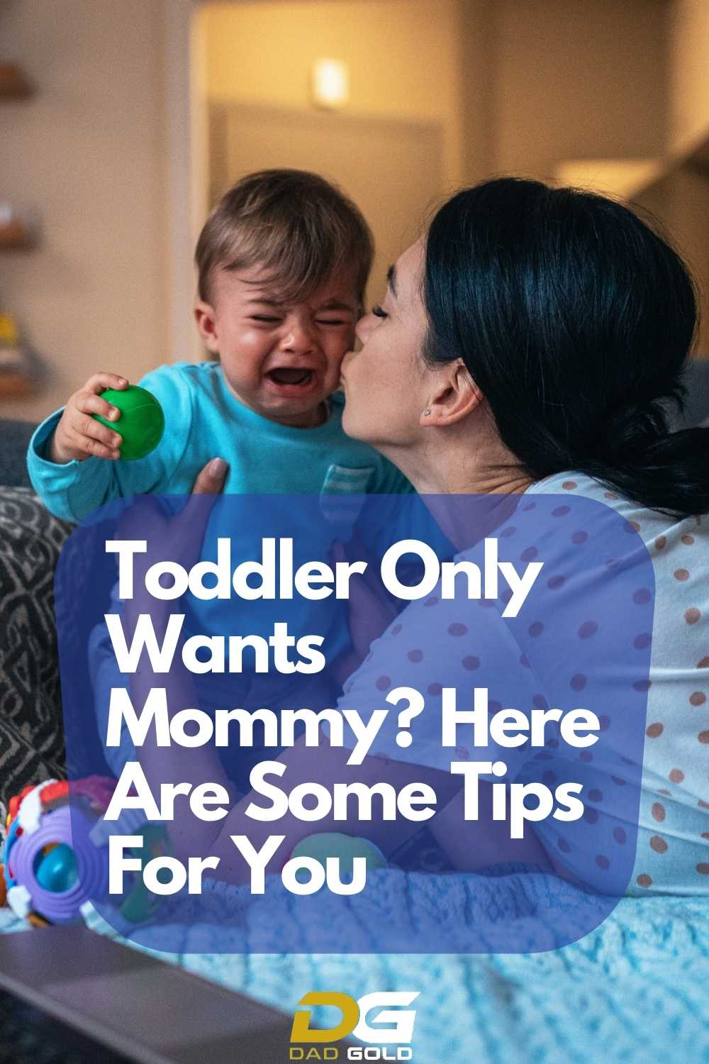 Toddler Only Wants Mommy Here Are Some Tips For You