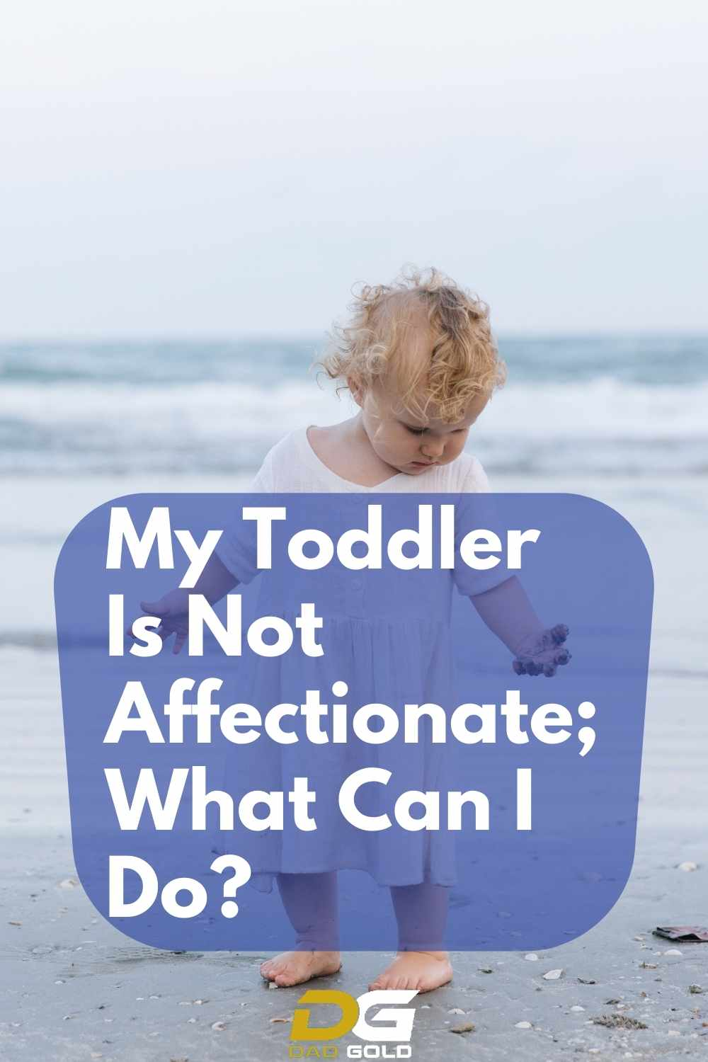 My Toddler Is Not Affectionate; What Can I Do